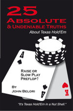Twenty-Five Absolute and Undeniable Truths About Texas Hold'Em : It's Texas Hold'Em in a Nut Shell - John Belori