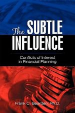 The Subtle Influence : Conflicts of Interest in Financial Planning - Frank C., Ph.d. Bearden