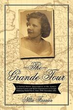 The Grande Tour : A United States Department of the Army's Civilian Career and Travel Experiences in Europe Following World War II, June - Nita Farrier