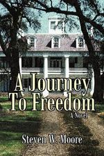A Journey to Freedom - Steven W. Moore