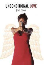 Unconditional Love - J. M. Clark