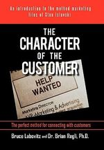 The Character of the Customer :  A Story from the Method Marketing Files of Stan Islavski - Bruce Labovitz