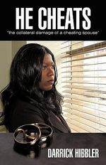 He Cheats : The Collateral Damage of a Cheating Spouse - Darrick Hibbler