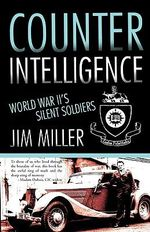 Counter Intelligence : World War Ii's Silent Soldiers - Jim Miller