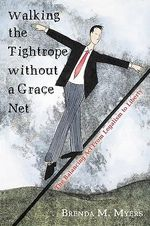 Walking the Tightrope Without a Grace Net :  The Balancing ACT from Legalism to Liberty - Brenda M. Myers