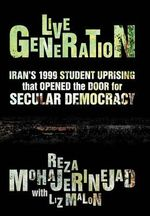 Live Generation : Iran's 1999 Student Uprising That Opened the Door for Secular Democracy - Reza With Malon Liz Mohajerinejad
