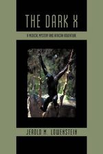 The Dark X : A Medical Mystery and African Adventure - Jerold M. Lowenstein