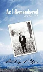 As I Remembered :  A Memoir - Stanley S. Chen