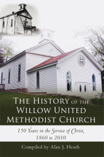 The History of the Willow United Methodist Church : 150 Years in the Service of Christ, 1860 to 2010 - Alan J. Heath