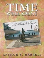 Time Well Spent : A Sailor's Story - Arthur S. Harrell