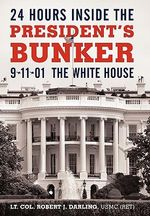 24 Hours Inside the President's Bunker : 9-11-01: the White House - Robert J. Darling