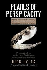 Pearls of Perspicacity : Proven Wisdom to Help You Find Career Satisfaction and Success - Dick Lyles