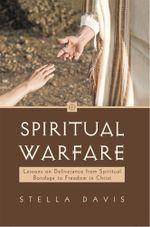 Spiritual Warfare : Lessons on Deliverance from Spiritual Bondage to Freedom in Christ - Stella Davis