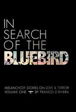 In Search of the Bluebird : Melancholy Stories on Love and Terror - Franco D'Rivera