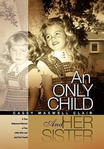 An Only Child and Her Sister : A True Hollywood Memoir of Two Little Girls Lost and One Found - Casey Maxwell Clair