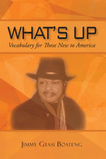 What's Up : Vocabulary for Those New to America - Jimmy Gyasi Boateng