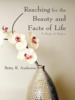 Reaching for the Beauty and Facts of Life : A Book of Poetry - Betty R. Anderson