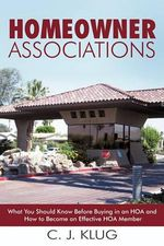 Homeowner Associations : What You Should Know Before Buying in an Hoa and How to Become an Effective Hoa Member - C. J. Klug