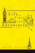 A LIFE OF TRAVEL AND ADVENTURE - MARTHA MARINO
