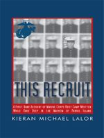 This Recruit : A Firsthand Account of Marine Corps Boot Camp, Written While Knee-Deep in the Mayhem of Parris Island - Kieran Michael Lalor