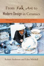 From Folk Art to Modern Design in Ceramics : Ethnographic Adventures in Denmark and Mexico 1975-1978 updated 2010 - Robert Anderson