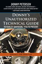 Donny's Unauthorized Technical Guide to Harley-Davidson, 1936 to Present : Volume I: The Twin Cam - Donny Petersen