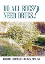 Do All Bugs Need Drugs? : Conventional and Herbal Treatments of Common Ailments - Deborah Hodgson-ruetz