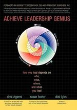 Achieve Leadership Genius : How You Lead Depends on Who, What, Where, and When You Lead - Drea, Dr. Zigarmi
