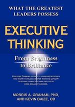 Executive Thinking : From Brightness to Brilliance - Morris A. Graham Phd