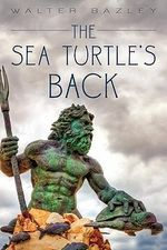 The Sea Turtle's Back - Walter Bazley