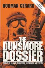 The Dunsmore Dossier : The Death of Dr. David Dunsmore and <br>the Fabricated Case for War - Norman Gerard