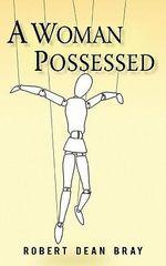 A Woman Possessed - Robert Dean Bray
