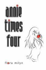 Annie Times Four - Flora Milyn