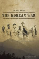 Voices from the Korean War : Personal Accounts of Those Who Served - Douglas Rice