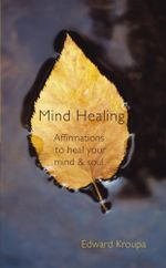 Mind Healing : Affirmations to heal your mind and soul - Edward Kroupa