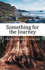 Something for the Journey :  Stories by Richard Cortez Day - Richard Cortez Day