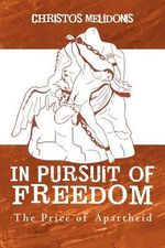 In Pursuit of Freedom : The Price of Apartheid - Christos Melidonis