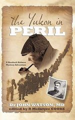 The Yukon in Peril : A Sherlock Holmes Mystery Adventure - R. Mcintyre Cooke