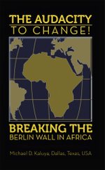 The AUDACITY to CHANGE : BREAKING the BERLIN WALL in AFRICA - Professor M. D. Kaluya
