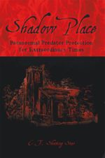 Shadow Place : Paranormal Predator Protection for Extraordinary Times -  C.T. Shooting Star