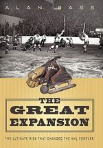 The Great Expansion : The Ultimate Risk That Changed the NHL Forever - Alan Bass