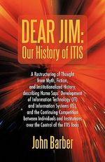 Dear Jim : Our History of It Is - John Barber