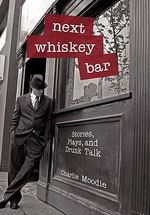 Next Whiskey Bar : Stories, Plays, and Drunk Talk - Charlie Moodie