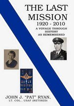 The Last Mission : A Voyage Through History As Remembered - John J. Pat Ryan
