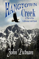 Hangtown Creek : A Tale of the California Gold Rush - John Putnam