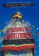 Illusions of Enlightenment : A Story About a Peace Corps Volunteer in Nepal and His Discovery of the Buddhist Teachings - Dusty Swift