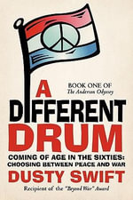 A Different Drum : A Story About Coming of Age in the Sixties and Having to Choose Between Peace and War - Dusty Swift