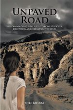 Unpaved Road : An Iranian Girl's Real Life Story of Struggle, Deception and Breaking the Rules - Niki Bahara