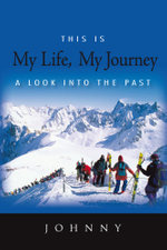This is My Life, My Journey : A Look into the Past -  Johnny