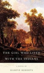 The Girl Who Lived With the Indians - Hampie Roberts